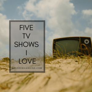 Five TV Shows I Love