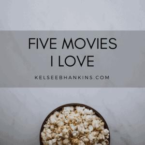 Five Movies I Love
